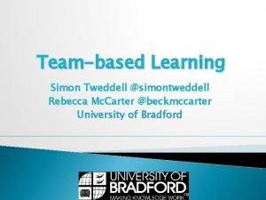 Teambased Learning Simon Tweddell simontweddell Rebecca Mc Carter