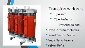 Transformadores Tipo seco Tipo Pedestal Presentado por David
