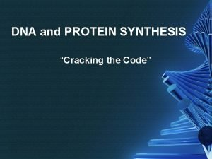 DNA and PROTEIN SYNTHESIS Cracking the Code DNA