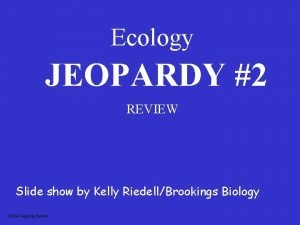 Ecology JEOPARDY 2 REVIEW Slide show by Kelly