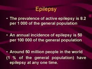 Epilepsy The prevalence of active epilepsy is 8