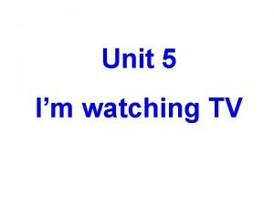 Unit 5 Im watching TV What are you