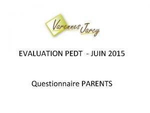 EVALUATION PEDT JUIN 2015 Questionnaire PARENTS Questionnaire PARENTS