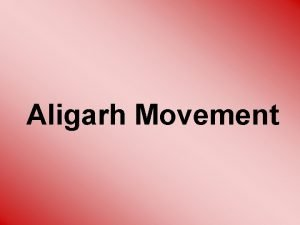 Aligarh Movement Aligarh Movement v Aligarh movement was
