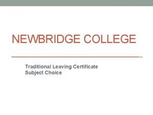 NEWBRIDGE COLLEGE Traditional Leaving Certificate Subject Choice Leaving