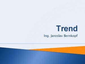 Trend Ing Jaroslav Bernkopf Trend Objectives Cause and