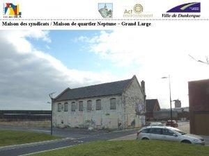 Maison des syndicats Maison de quartier Neptune Grand