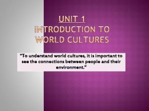 To understand world cultures it is important to