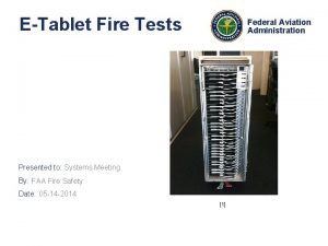 ETablet Fire Tests Federal Aviation Administration Presented to