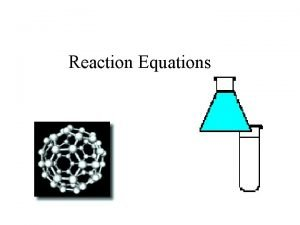 Reaction Equations Chemical Equations An expression in which