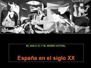 EL SIGLO XX Y EL MUNDO ACTUAL Espaa