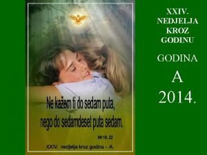 XXIV NEDJELJA KROZ GODINU GODINA A 2014 1