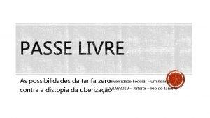 Universidade Federal Fluminense As possibilidades da tarifa zero