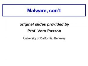 Malware cont original slides provided by Prof Vern