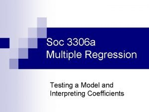 Soc 3306 a Multiple Regression Testing a Model