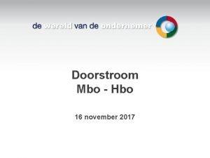 Doorstroom Mbo Hbo 16 november 2017 Even voorstellen