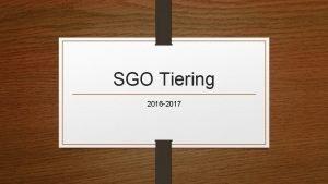 SGO Tiering 2016 2017 What has your SGO