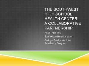 THE SOUTHWEST HIGH SCHOOL HEALTH CENTER A COLLABORATIVE