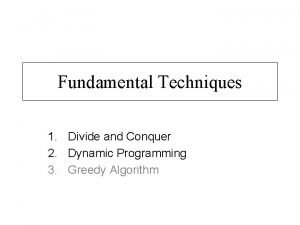 Fundamental Techniques 1 Divide and Conquer 2 Dynamic