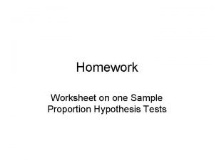 Homework Worksheet on one Sample Proportion Hypothesis Tests