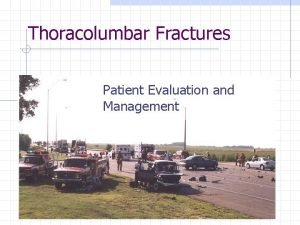 Thoracolumbar Fractures Patient Evaluation and Management Outline Epidemiology