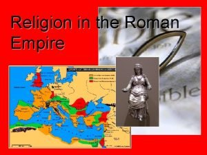 Religion in the Roman Empire Religion in the