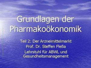 Grundlagen der Pharmakokonomik Teil 2 Der Arzneimittelmarkt Prof
