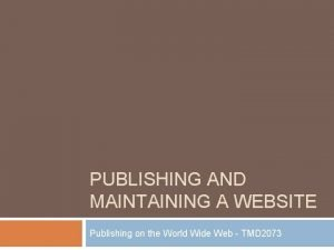 PUBLISHING AND MAINTAINING A WEBSITE Publishing on the