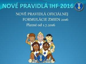 NOV PRAVIDL IHF 2016 NOV PRAVIDL OFICILNEJ FORMULCIE