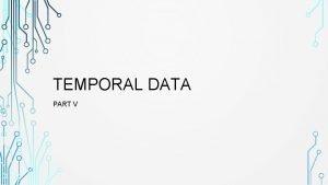 TEMPORAL DATA PART V TEMPORAL DATA TYPES DATE