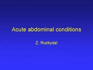 Acute abdominal conditions Z Rozkydal Acute abdominal conditions
