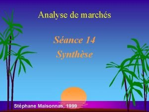 Analyse de marchs Sance 14 Synthse Stphane Maisonnas