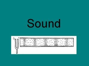 Sound Production of sound Sound waves are longitudinal