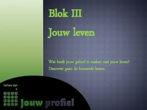 Blok III Jouw leven Wat heeft jouw geloof