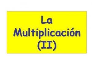 La Multiplicacin II Tablas de multiplicar Recurdalas y