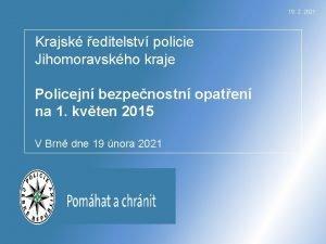 19 2 2021 Krajsk editelstv policie Jihomoravskho kraje