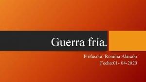 Guerra fra Profesora Romina Alarcn Fecha 01 04