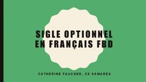 SIGLE OPTIONNEL EN FRANAIS FBD CATHERINE FAUCHER CS