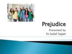 Prejudice Presented by Dr Sadaf Sajjad Prejudice Definition