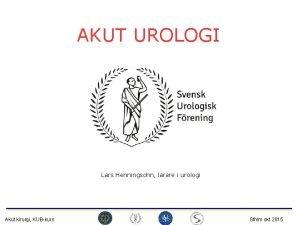 AKUT UROLOGI Lars Henningsohn lrare i urologi Akut