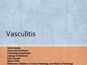 Vasculitis Sufia Husain Associate Professor Pathology Department College