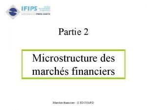 Partie 2 Microstructure des marchs financiers Marchs financiers