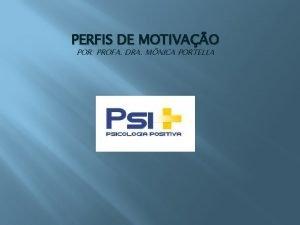 PERFIS DE MOTIVAO POR PROFA DRA MNICA PORTELLA