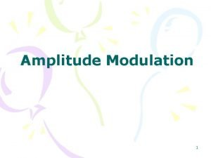 Amplitude Modulation 1 Content What is Modulation Amplitude