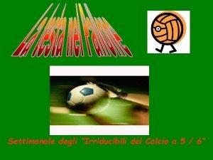 Settimanale degli Irriducibili del Calcio a 5 6