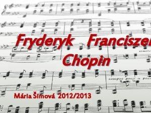 Fryderyk Franciszek Chopin Mria imov 20122013 Romantizmus Vznikol