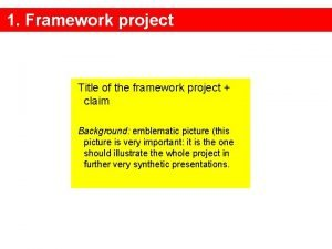1 Framework project Title of the framework project