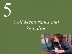 5 Cell Membranes and Signaling Chapter 5 Cell