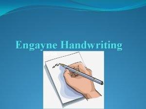 Engayne Handwriting Handwriting is a developmental process which