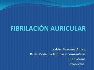 FIBRILACIN AURICULAR Xabier Vzquez Albisu R 1 de
